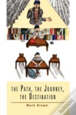 The Path, The Journey, The Destination