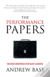 The Performance Papers - Incisive Briefings For Busy Leaders