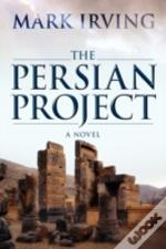 The Persian Project:  A Novel