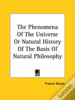 The Phenomena Of The Universe Or Natural History Of The Basis Of Natural Philosophy