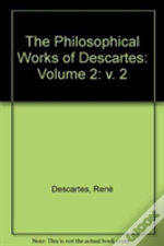 The Philosophical Works Of Descartes: Volume 2
