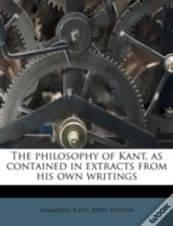 Wook.pt - The Philosophy Of Kant, As Contained In Extracts From His Own Writings