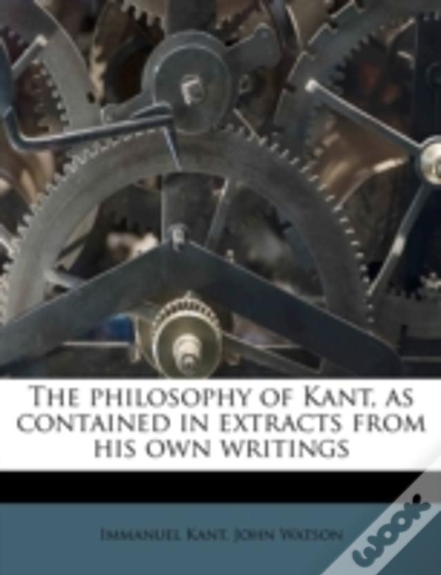 The Philosophy Of Kant, As Contained In Extracts From His Own Writings