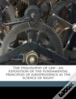The Philosophy Of Law : An Exposition Of