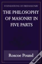 The Philosophy Of Masonry In Five Parts