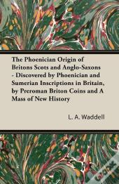 The Phoenician Origin Of Britons Scots And Anglo-Saxons - Discovered By Phoenician And Sumerian Inscriptions In Britain, By Preroman Briton Coins And