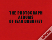 The Photograph Albums Of Jean Dubuffet 1945-1963