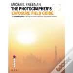 The Photographer'S Exposure Field Guide