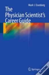 The Physician-Scientist'S Career Guide