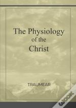 The Physiology Of The Christ