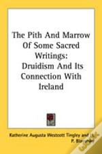 The Pith And Marrow Of Some Sacred Writings: Druidism And Its Connection With Ireland