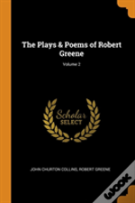 The Plays & Poems Of Robert Greene; Volume 2