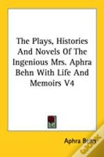 The Plays, Histories And Novels Of The Ingenious Mrs. Aphra Behn With Life And Memoirs V4