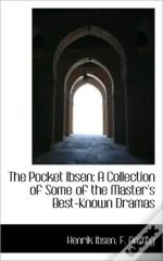 The Pocket Ibsen: A Collection Of Some O