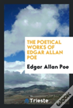 The Poetical Works Of Edgar Allan Poe