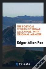 The Poetical Works Of Edgar Allan Poe, With Original Memoir