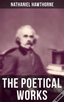 Wook.pt - The Poetical Works Of Nathaniel Hawthorne