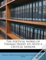The Poetical Works Of Thomas Hood; Ed. With A Critical Memoir