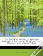 The Poetical Works Of William Alexander