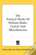 The Poetical Works Of William Blake: Lyr