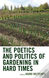 The Poetics And Politics Of Gardening In Hard Times