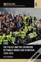 The Police And The Expansion Of Public Order Law In Britain, 1829-2014