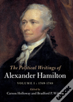 The Political Writings Of Alexander Hamilton  : Volume 1
