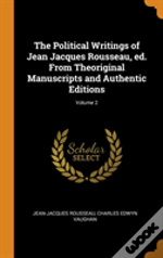 The Political Writings Of Jean Jacques Rousseau, Ed. From Theoriginal Manuscripts And Authentic Editions; Volume 2