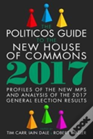 The Politicos Guide To The New House Of Commons: Profiles Of The New Mps And Analysis Of The 2017 General Election Results
