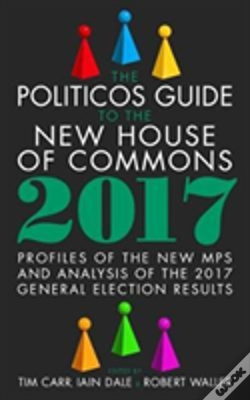Wook.pt - The Politicos Guide To The New House Of Commons: Profiles Of The New Mps And Analysis Of The 2017 General Election Results