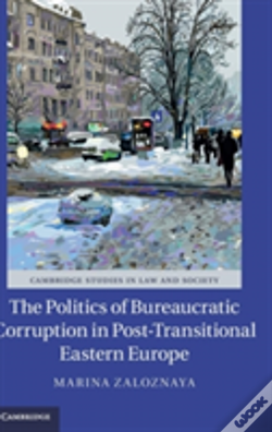 Wook.pt - The Politics Of Bureaucratic Corruption In Post-Transitional Eastern Europe