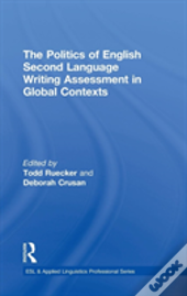 The Politics Of English L2 Writing Assessment In Global Contexts