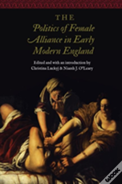 Wook.pt - The Politics Of Female Alliance In Early Modern England