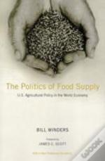 The Politics Of Food Supply - U.S. Agricultural Policy In The World Economy