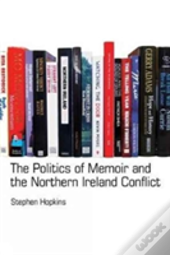 The Politics Of Memoir And The Northern Ireland Conflict