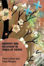 The Politics Of Memory And Recovery In Times Of Crisis