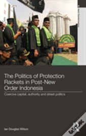 The Politics Of Protection Rackets In Post-New Order Indonesia