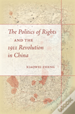 The Politics Of Rights And The 1911 Revolution In China