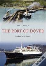 The Port Of Dover Through Time