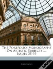 The Portfolio: Monographs On Artistic Su