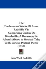 The Posthumous Works Of Anne Radcliffe V4