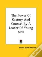 The Power Of Oratory And Counsel By A Leader Of Young Men