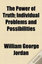 The Power Of Truth;  Individual Problems And Possibilities