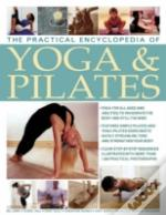The Practical Encyclopedia Of Yoga And Pilates
