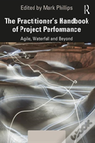 The Practitioner'S Handbook Of Project Performance