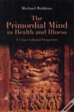 Wook.pt - The Primordial Mind In Health And Illness