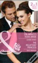The Prince'S Texas Bride/ The Reluctant Princess