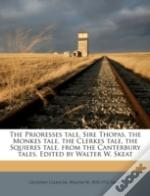 The Prioresses Tale, Sire Thopas, The Monkes Tale, The Clerkes Tale, The Squieres Tale, From The Canterbury Tales. Edited By Walter W. Skeat