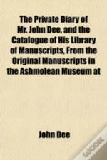 The Private Diary Of Mr. John Dee, And T