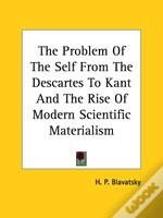 The Problem Of The Self From The Descartes To Kant And The Rise Of Modern Scientific Materialism